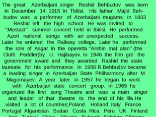 The great Azerbaijani singer Reshid Behbudov was born in December 14 1915 in
