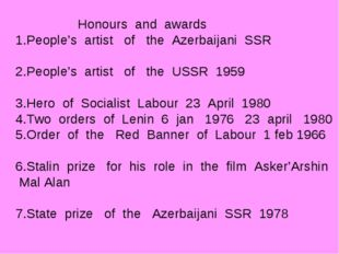 Honours and awards 1.People's artist of the Azerbaijani SSR 2.People's artis