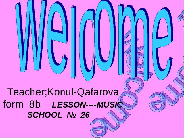 Teacher;Konul-Qafarova form 8b LESSON----MUSIC SCHOOL № 26