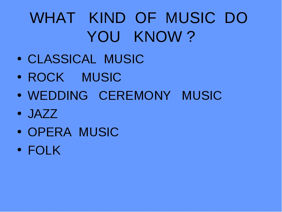 WHAT KIND OF MUSIC DO YOU KNOW ? CLASSICAL MUSIC ROCK MUSIC WEDDING CEREMONY...
