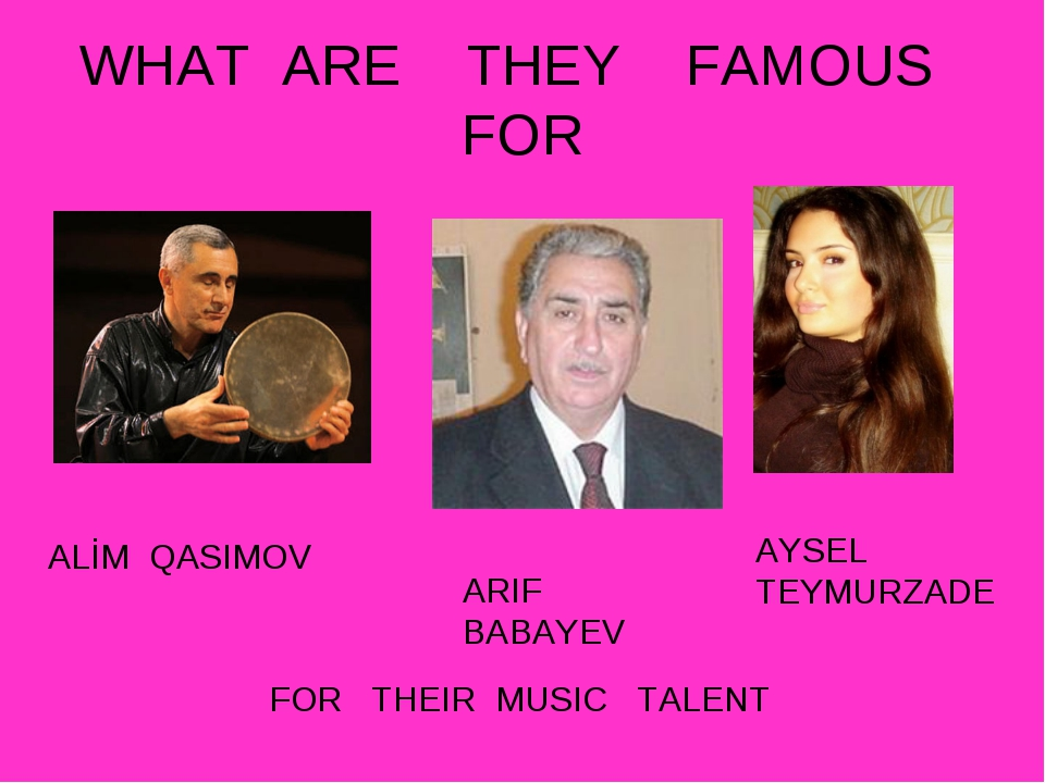 WHAT ARE THEY FAMOUS FOR FOR THEIR MUSIC TALENT ALİM QASIMOV AYSEL TEYMURZADE...