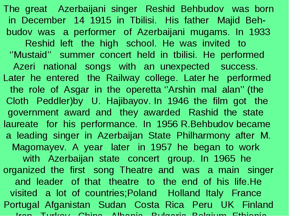 The great Azerbaijani singer Reshid Behbudov was born in December 14 1915 in...