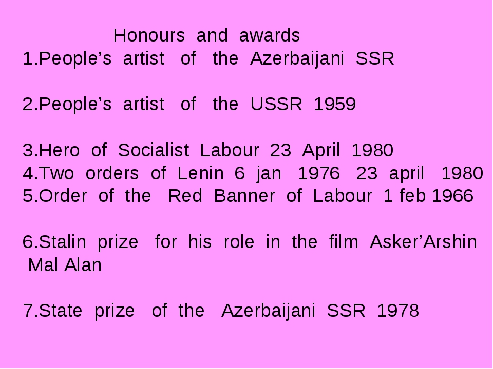 Honours and awards 1.People's artist of the Azerbaijani SSR 2.People's artis...