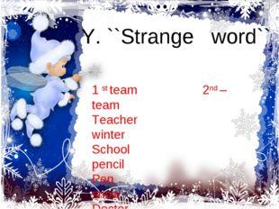 1 st team 2nd – team Teacher winter School pencil Pen snow Doctor January Y.