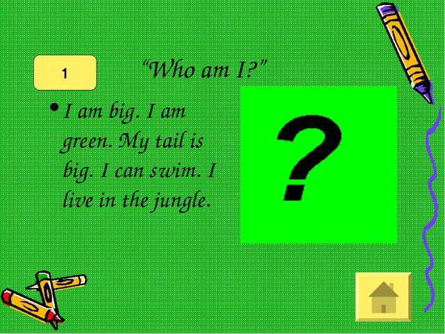 """""""Who am I?"""" I am big. I am green. My tail is big. I can swim. I live in the j..."""