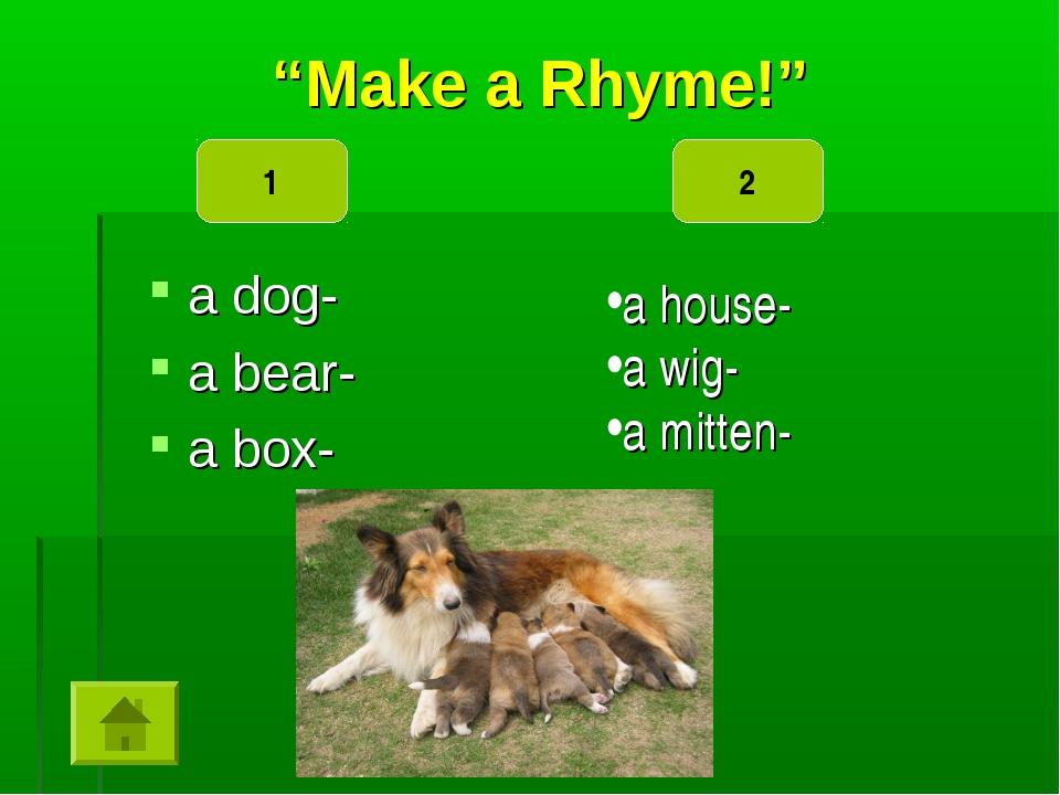 """""""Make a Rhyme!"""" a dog- a bear- a box- a house- a wig- a mitten- 1 2"""