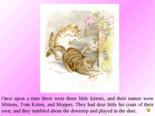 Once upon a time there were three little kittens, and their names were Mitten