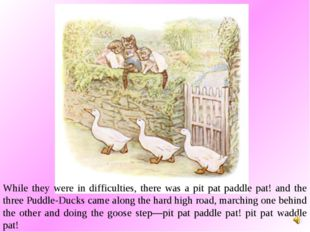While they were in difficulties, there was a pit pat paddle pat! and the thre