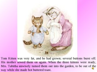 Tom Kitten was very fat, and he had grown; several buttons burst off. His mot