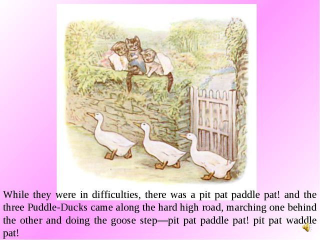 While they were in difficulties, there was a pit pat paddle pat! and the thre...