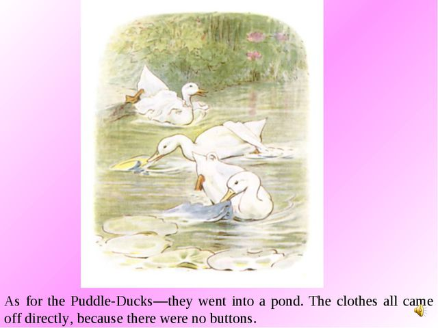 As for the Puddle-Ducks—they went into a pond. The clothes all came off direc...