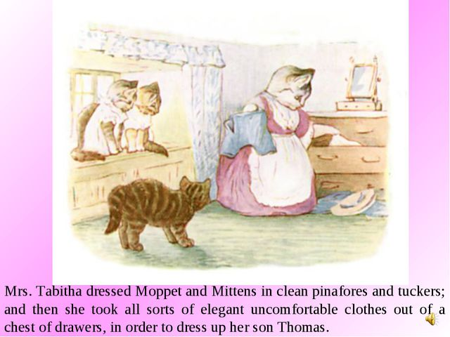 Mrs. Tabitha dressed Moppet and Mittens in clean pinafores and tuckers; and t...