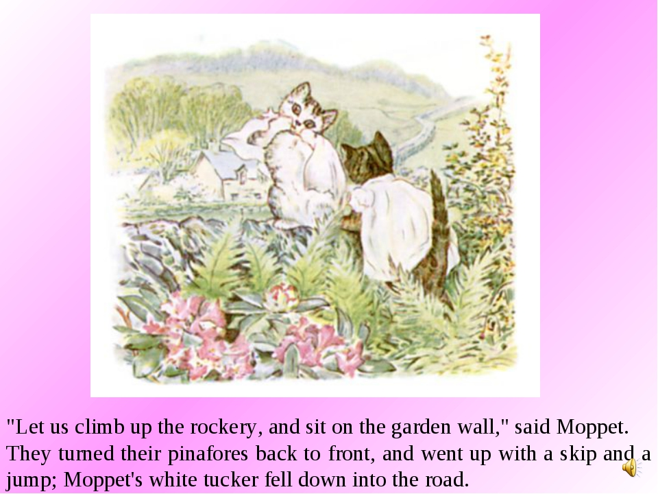 """""""Let us climb up the rockery, and sit on the garden wall,"""" said Moppet. They..."""