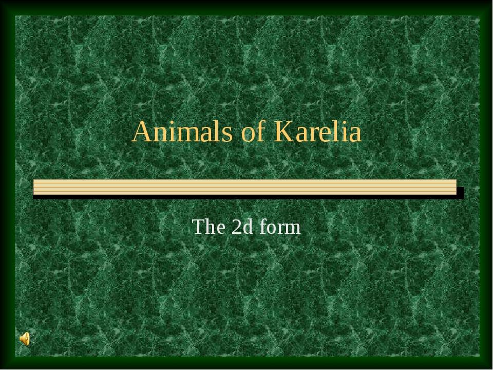 Animals of Karelia The 2d form