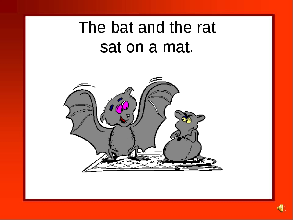 The bat and the rat sat on a mat.