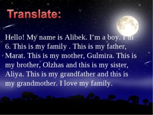 Hello! My name is Alibek. I'm a boy. I'm 6. This is my family . This is my fa