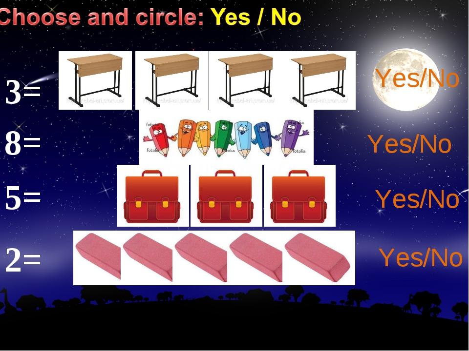 3= Yes/No Yes/No Yes/No Yes/No 8= 5= 2=