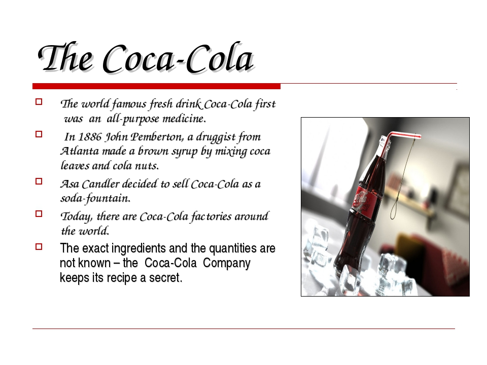 The Coca-Cola The world famous fresh drink Coca-Cola first was an all-purpose...