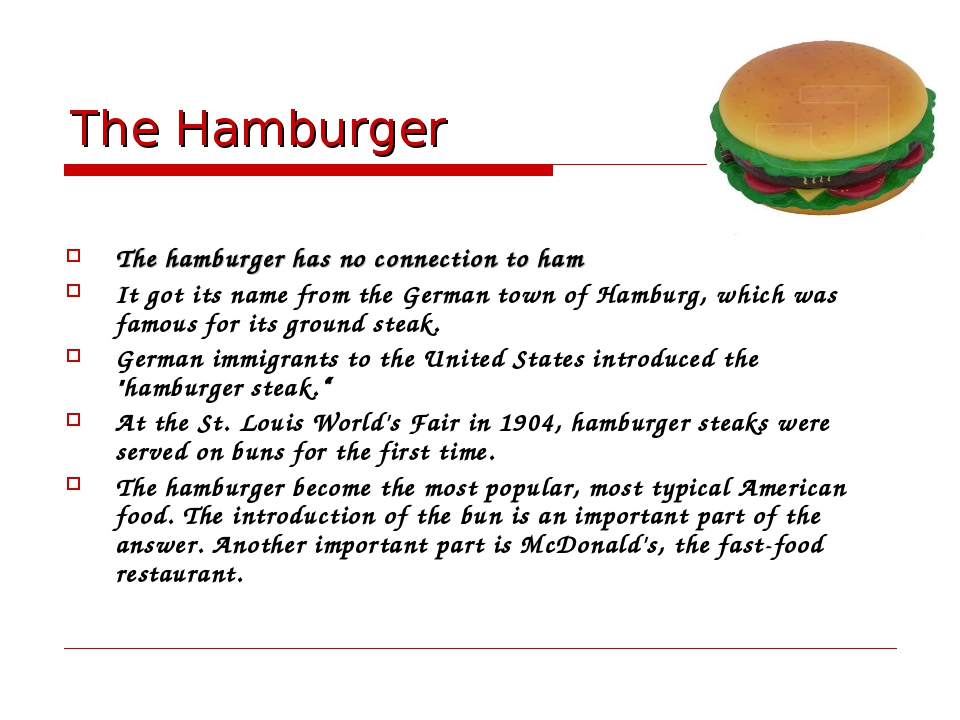The Hamburger The hamburger has no connection to ham It got its name from the...