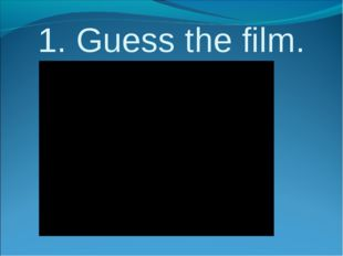 1. Guess the film.