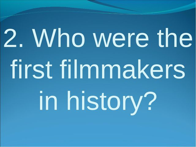 2. Who were the first filmmakers in history?