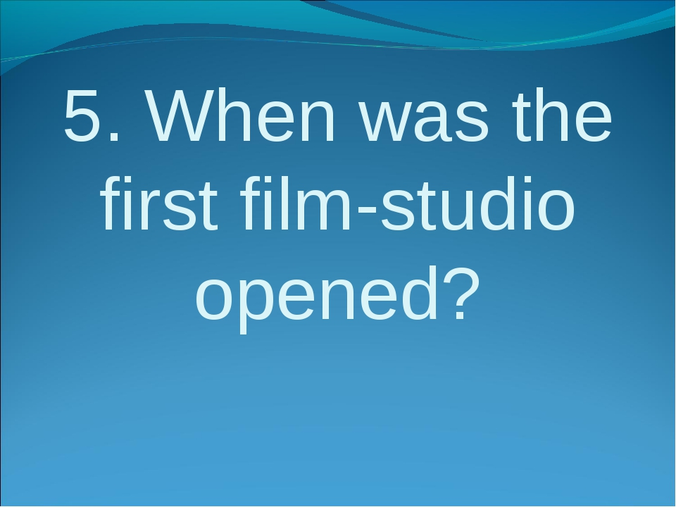 5. When was the first film-studio opened?