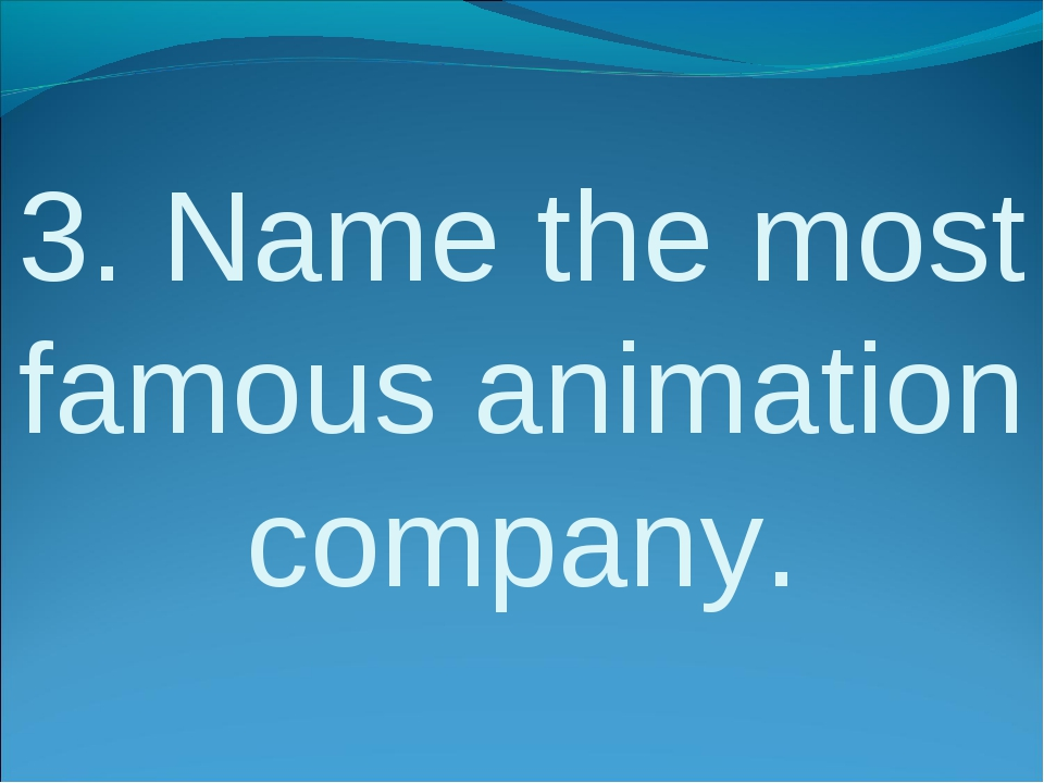 3. Name the most famous animation company.