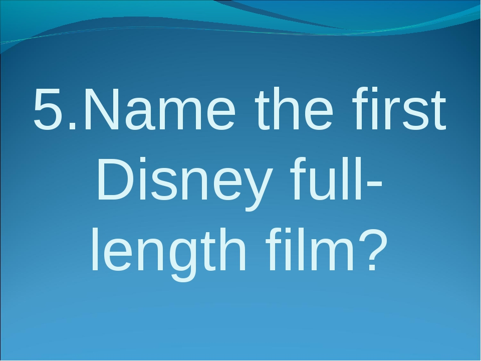 5.Name the first Disneyfull-length film?