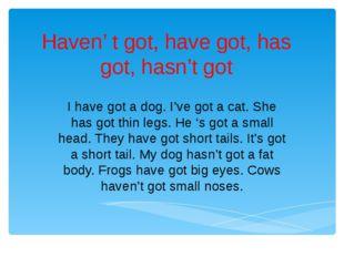 Haven' t got, have got, has got, hasn't got I have got a dog. I've got a cat.