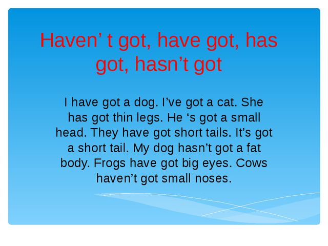 Haven' t got, have got, has got, hasn't got I have got a dog. I've got a cat....