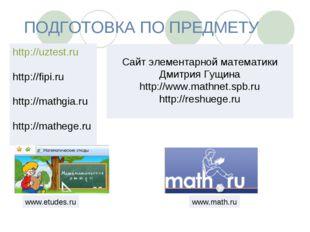 ПОДГОТОВКА ПО ПРЕДМЕТУ http://uztest.ru http://fipi.ru http://mathgia.ru http