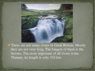 There are not many rivers in Great Britain. Mostly they are not very long. Th