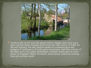 Traditionally rivers were the places where villages and towns grew since anci