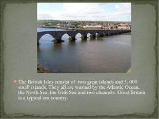 The British Isles consist of two great islands and 5, 000 small islands. The