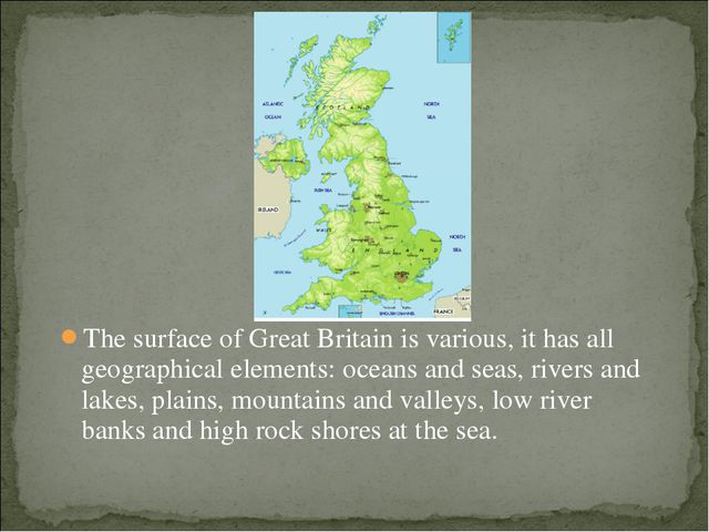 The surface of Great Britain is various, it has all geographical elements: oc...