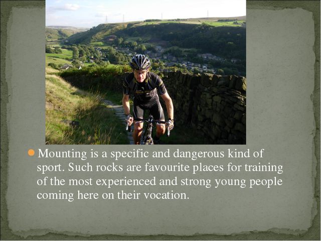 Mounting is a specific and dangerous kind of sport. Such rocks are favourite...