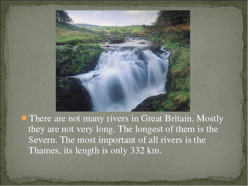 There are not many rivers in Great Britain. Mostly they are not very long. Th...