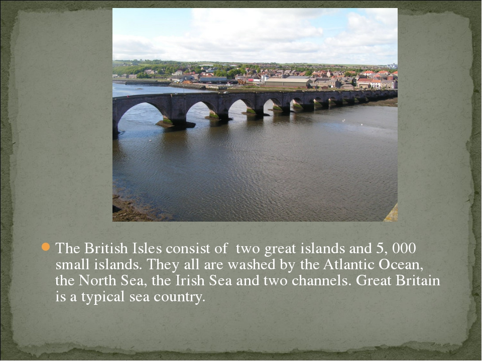 The British Isles consist of two great islands and 5, 000 small islands. The...