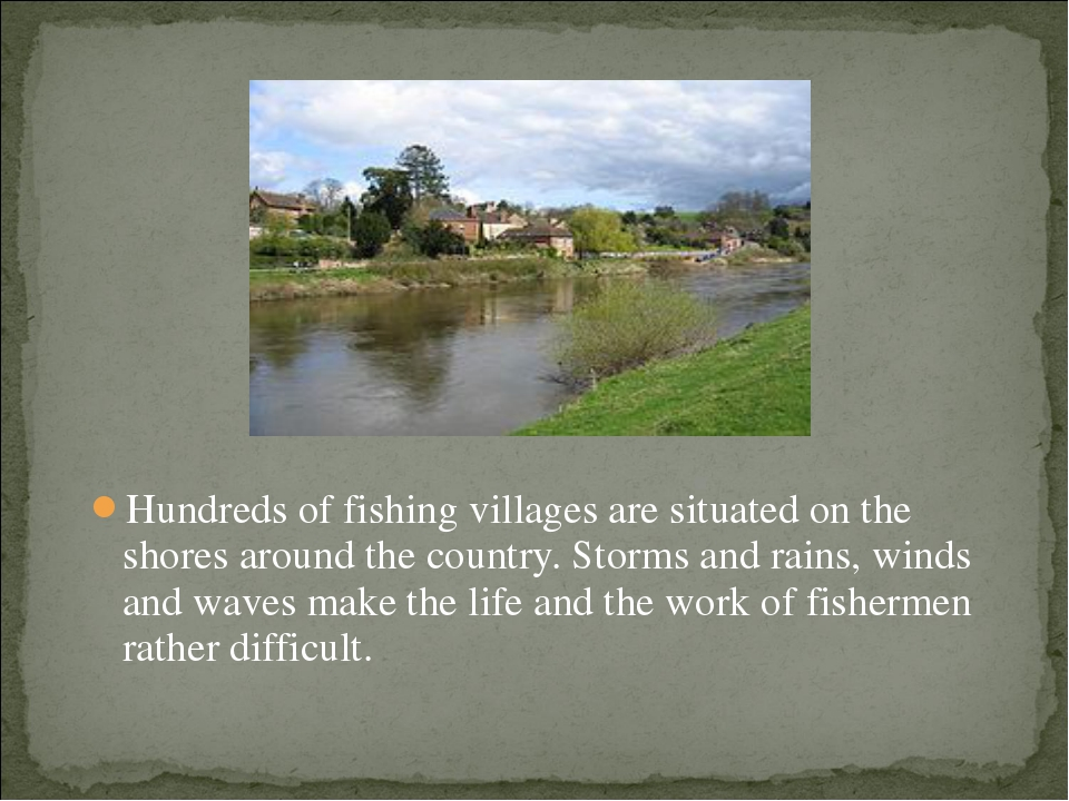 Hundreds of fishing villages are situated on the shores around the country. S...