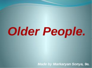 Older People. Made by Markaryan Sonya, 9a.