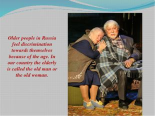 Older people in Russia feel discrimination towards themselves because of the