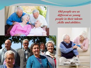Old people are as different as young people in their talents ,skills and abil
