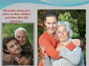 Old people always give advice to their children and share their life experien