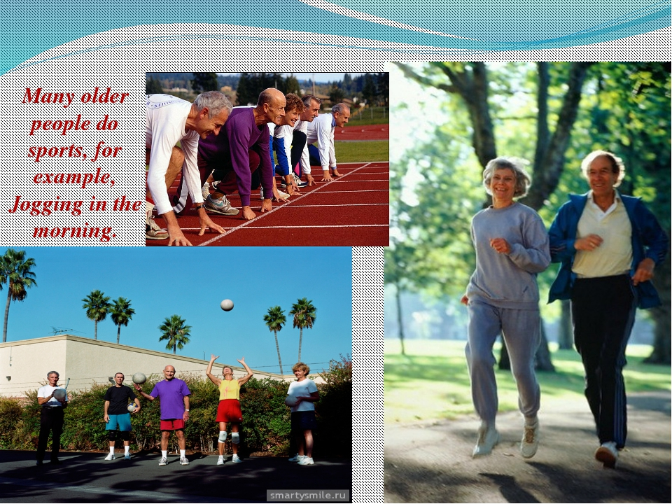 Many older people do sports, for example, Jogging in the morning.