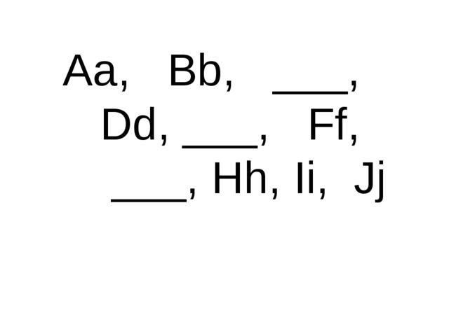 Aa, Bb, ___, Dd, ___, Ff, ___, Hh, Ii, Jj