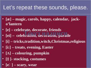 Let's repeat these sounds, please. [æ] – magic, carols, happy, calendar, jack