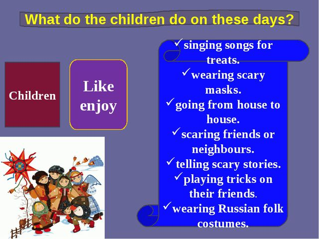 Children Like enjoy singing songs for treats. wearing scary masks. going from...