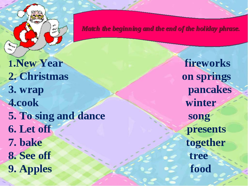 1.New Year fireworks 2. Christmas on springs 3. wrap pancakes 4.cook winter...