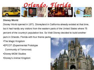Orlando, Florida Disney World Disney World opened in 1971. Disneyland in Cali
