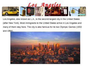 Los Angeles Los Angeles, also known as L.A., is the second largest city in th